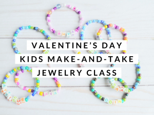 Kids Make and Take Valentine's Day Jewelry